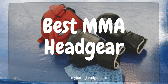 Best MMA Headgear 2021 - Top Most Reviews & Buyer Guide