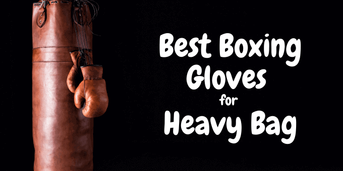 Best Boxing Gloves for Heavy Bag 2021- Uses Pro Boxers
